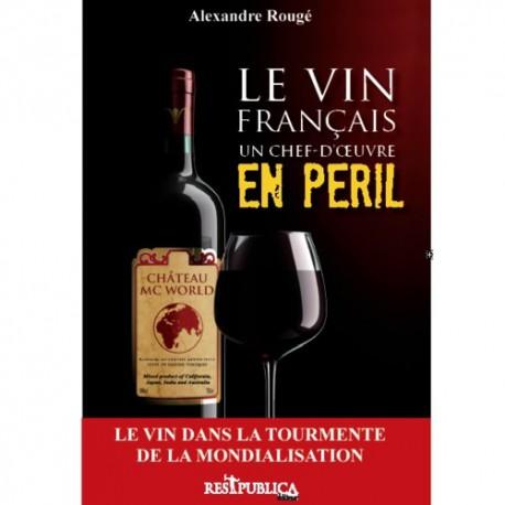 Livre. Le vin français. Un chef d'oeuvre en péril